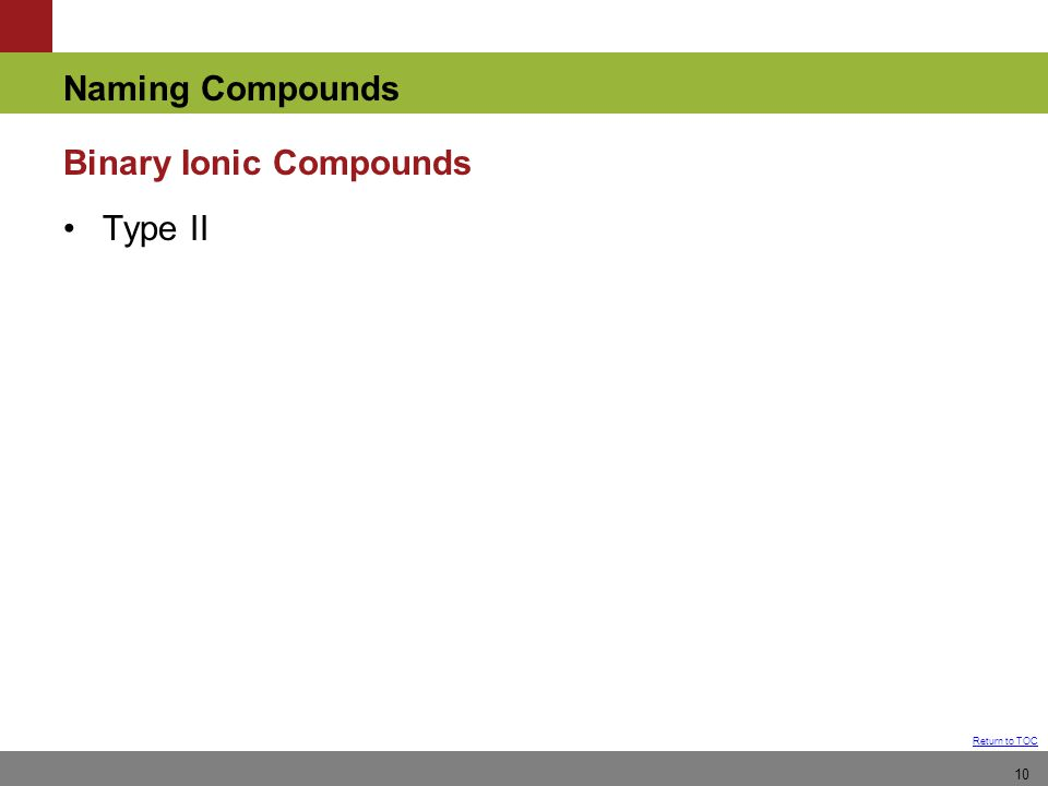 Naming Compounds Return to TOC Binary Ionic Compounds Type II 10