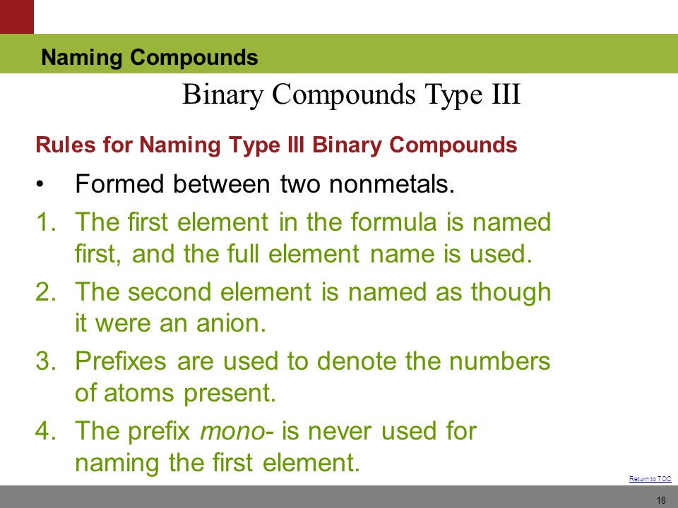 Naming Compounds Return to TOC 18 Formed between two nonmetals.