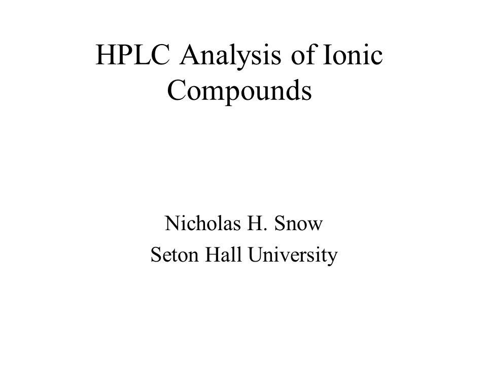 HPLC Analysis of Ionic Compounds Nicholas H. Snow Seton Hall University