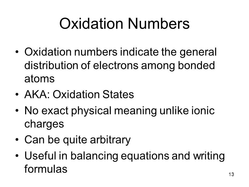 Oxidation Numbers Oxidation numbers indicate the general distribution of electrons among bonded atoms AKA: Oxidation States No exact physical meaning