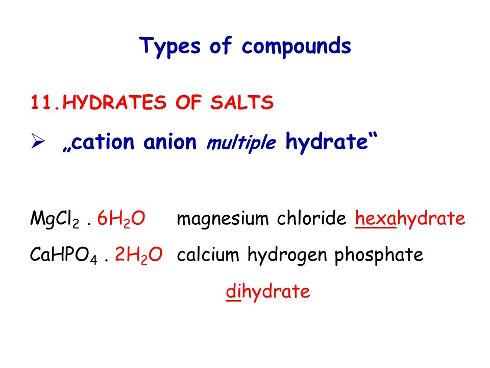 "Types of compounds 11.HYDRATES OF SALTS  ""cation anion multiple hydrate MgCl 2."
