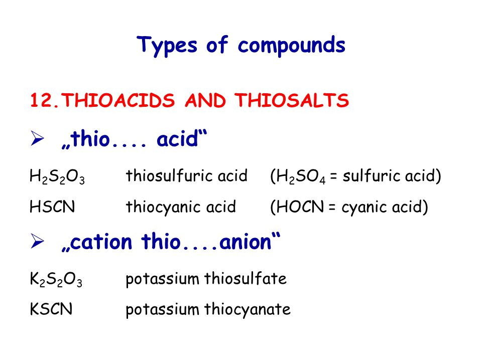 "Types of compounds 12.THIOACIDS AND THIOSALTS  ""thio...."