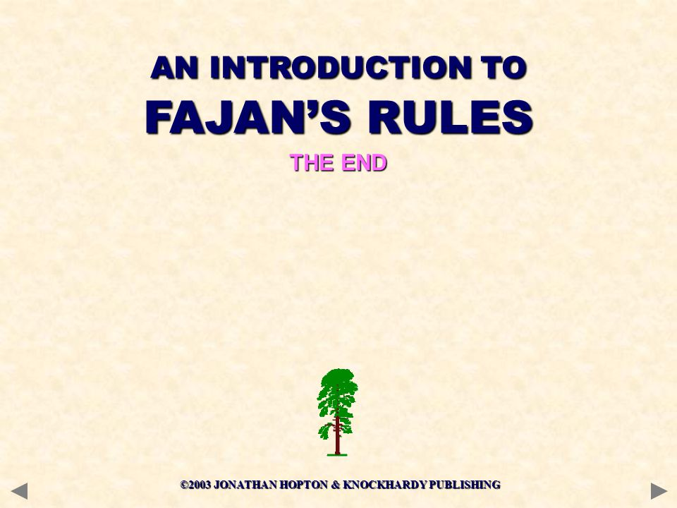 ©2003 JONATHAN HOPTON & KNOCKHARDY PUBLISHING THE END AN INTRODUCTION TO FAJAN'S RULES