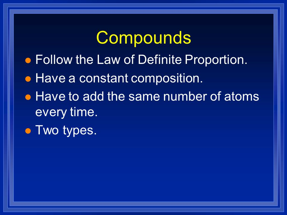 Compounds l Follow the Law of Definite Proportion.