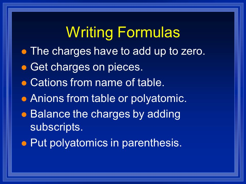 Writing Formulas l The charges have to add up to zero.