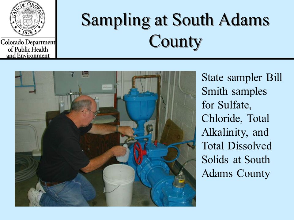 Sampling at South Adams County South Adams County Water and Sanitation District is one of the sampling locations