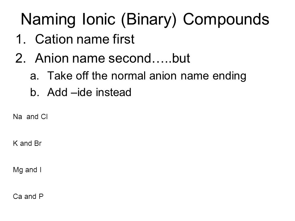 Writing Formulas for Ionic Compounds Follow these steps: 1.
