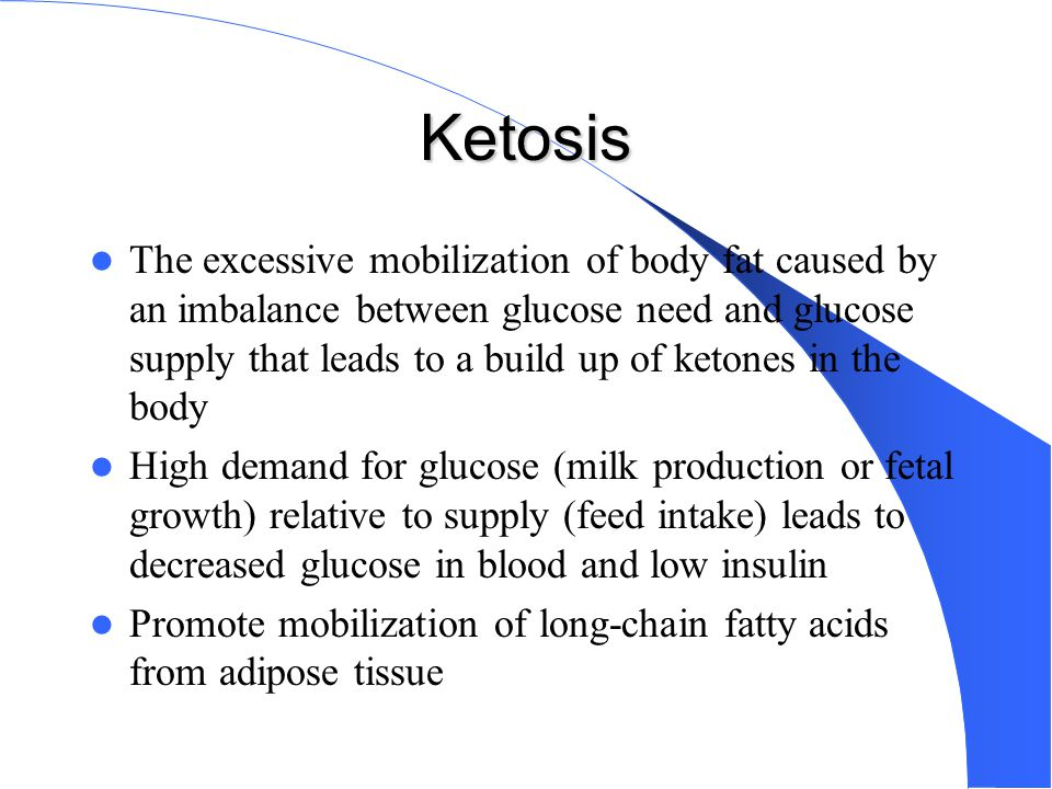 Ketosis The excessive mobilization of body fat caused by an imbalance between glucose need and glucose supply that leads to a build up of ketones in t