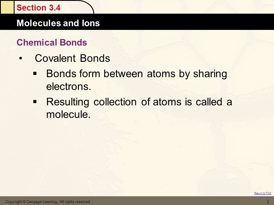 Section 3.4 Molecules and Ions Return to TOC Copyright © Cengage Learning.