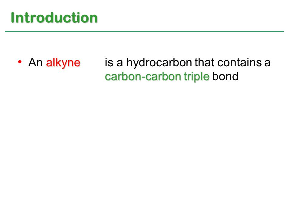 alkyne carbon-carbon triple An alkyne is a hydrocarbon that contains a carbon-carbon triple bond Introduction