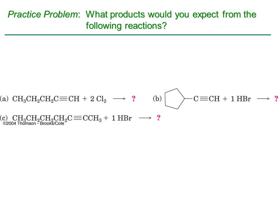 Practice Problem: What products would you expect from the following reactions?