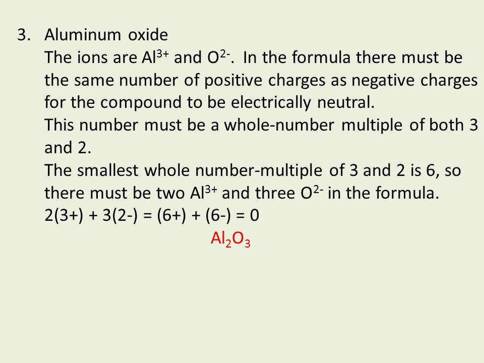 3.Aluminum oxide The ions are Al 3+ and O 2-.