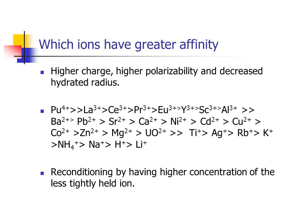Which ions have greater affinity Higher charge, higher polarizability and decreased hydrated radius.