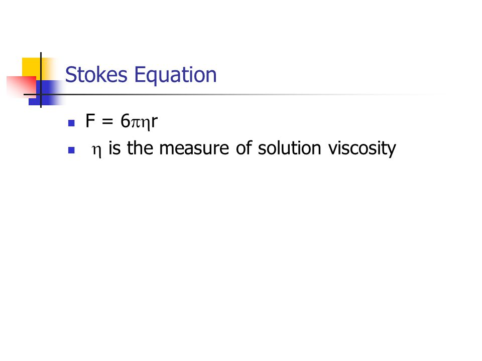Stokes Equation F = 6  r  is the measure of solution viscosity