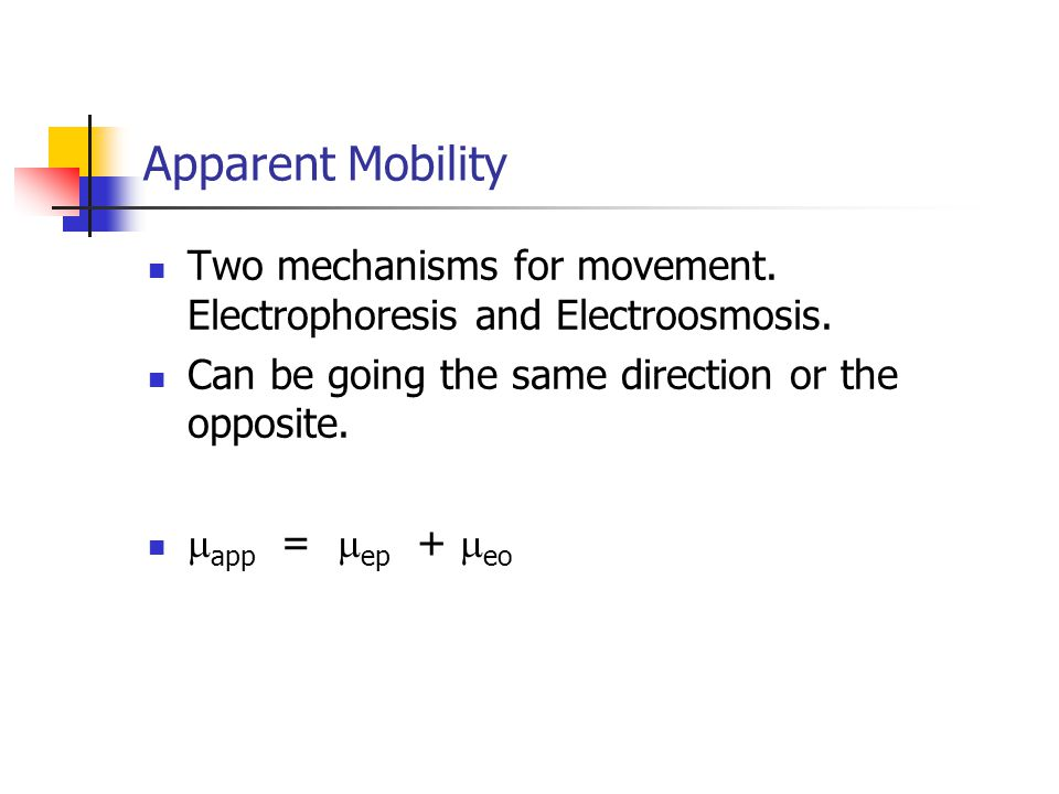 Apparent Mobility Two mechanisms for movement. Electrophoresis and Electroosmosis.