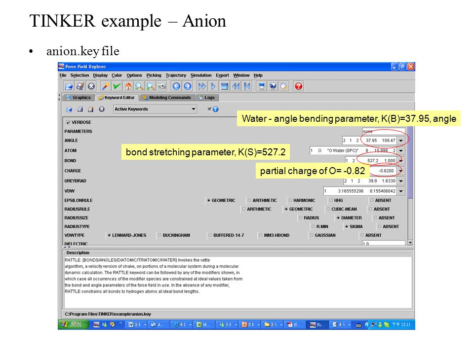 TINKER example – Anion anion.key file Water - angle bending parameter, K(B)=37.95, angle partial charge of O= -0.82 bond stretching parameter, K(S)=52