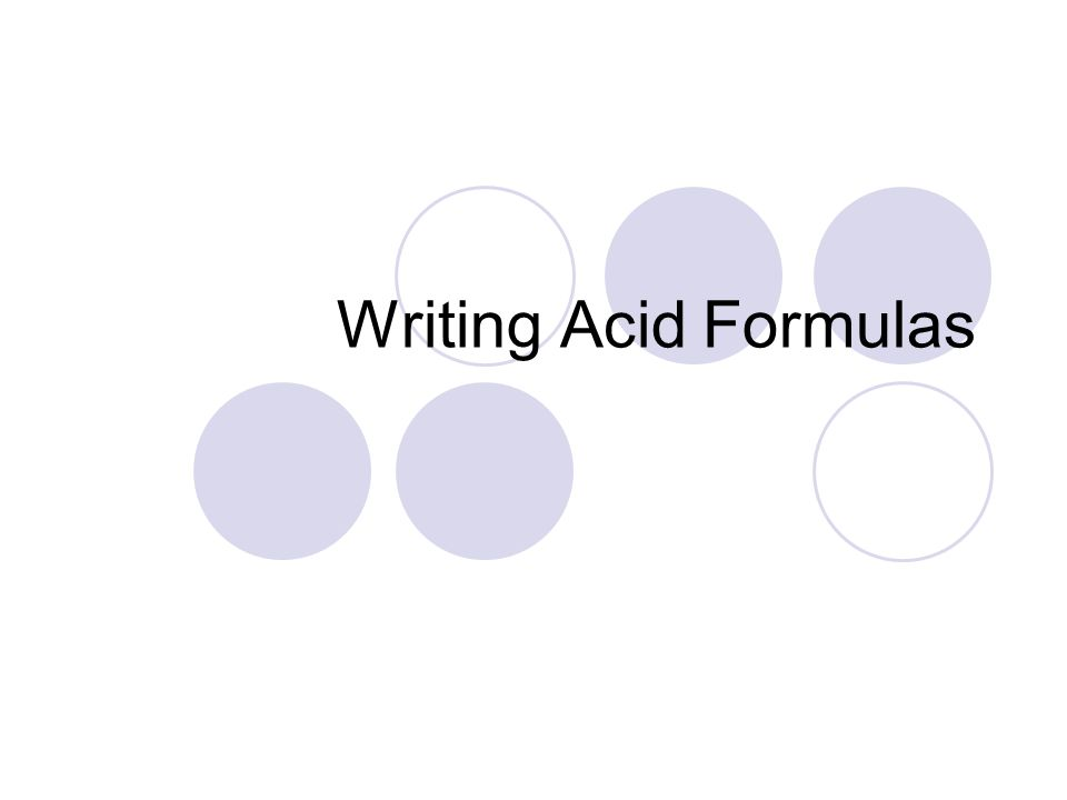To write these formulas:  The cation is H +1  Write the anion and charge  Balance the charges by adding the appropriate subscript to the hydrogen cation Hydro- acids
