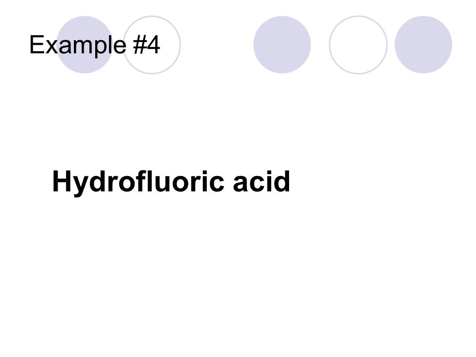 Example #4 Hydrofluoric acid Hydrogen cation Does not contain oxygen H +1 F -1