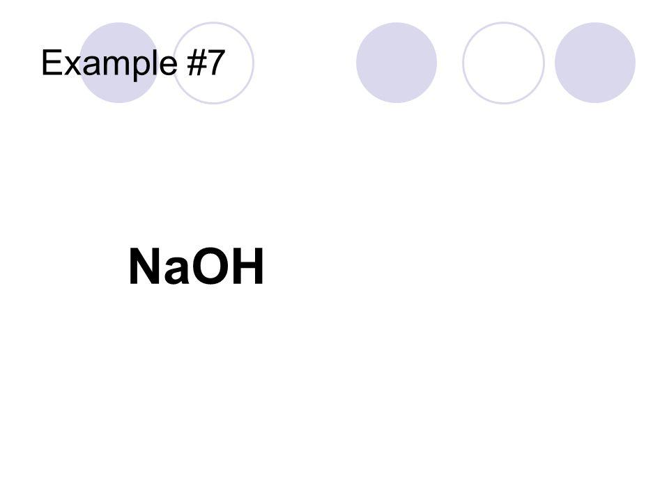 Example #7 NaOH Sodium Hydroxide Sodium Hydroxide