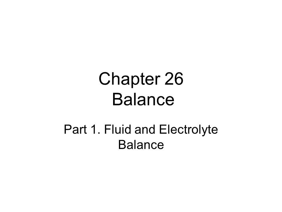 Fluid, Electrolyte, and Acid–Base Balance The body must maintain normal volume and composition of the extracellular fluid (ECF) and the intracellular fluid (ICF)