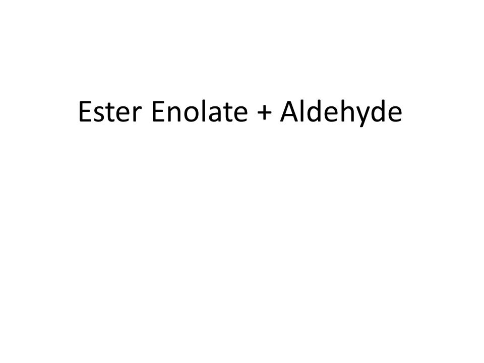 Ester Enolate + Aldehyde