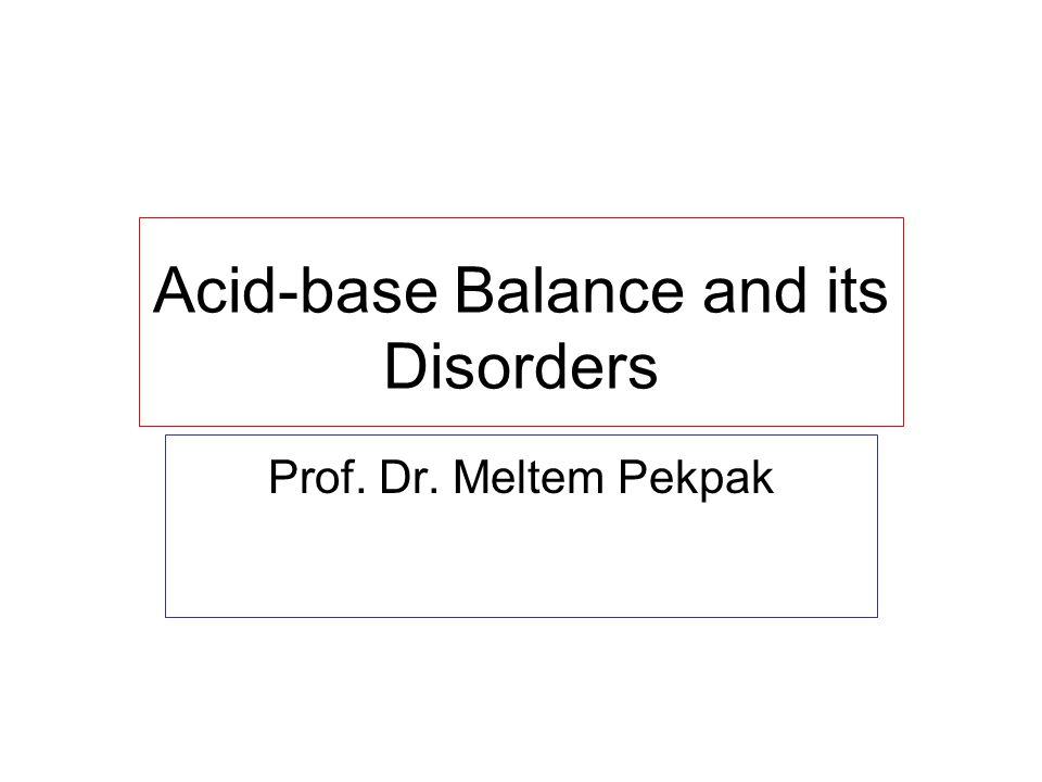 Acid-base Balance and its Disorders Prof. Dr. Meltem Pekpak