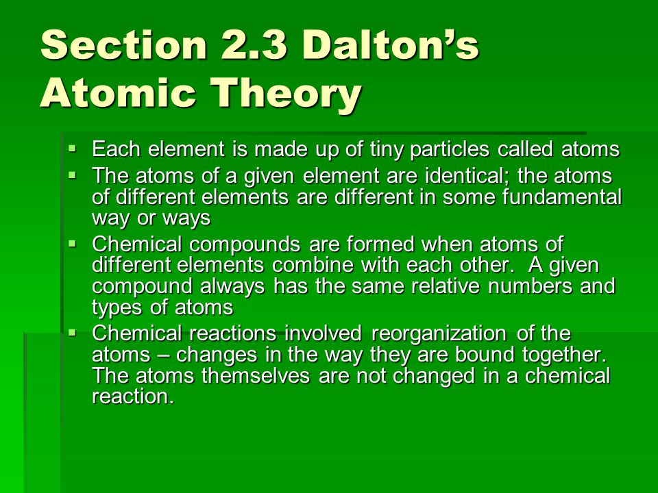Section 2.3 Dalton's Atomic Theory – Slide 2 Avogadro's hypothesis - At the same temperature and pressure, equal volumes of different gases contain the same number of particles.