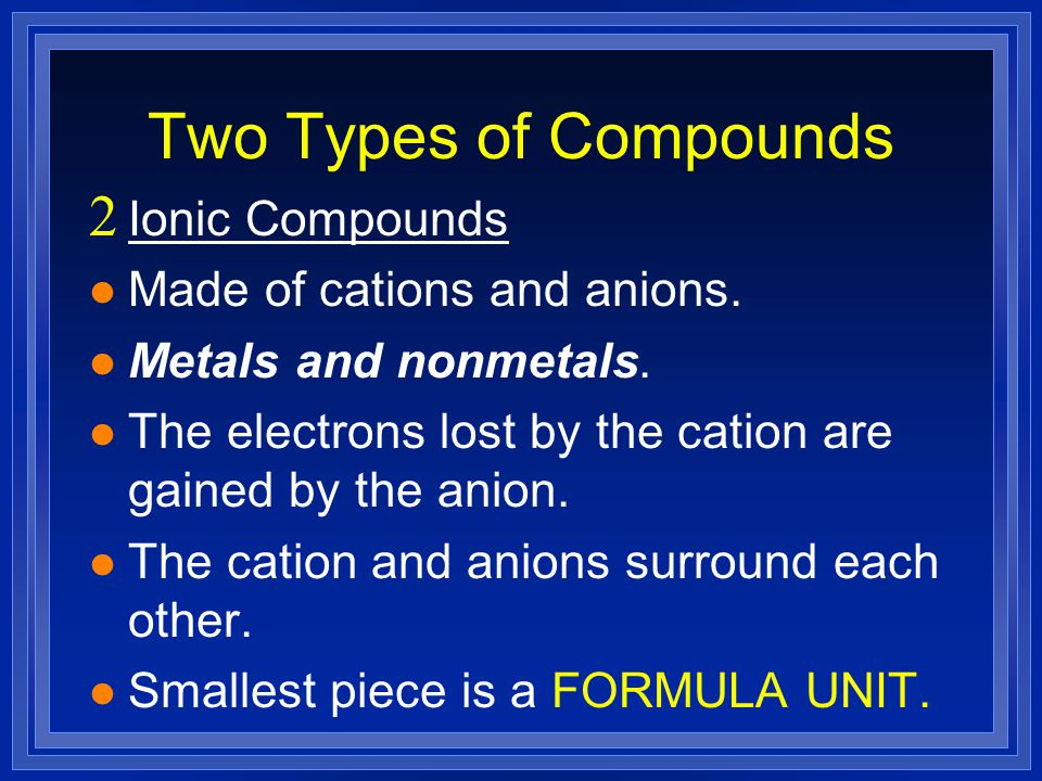 Two Types of Compounds  Ionic Compounds l Made of cations and anions.