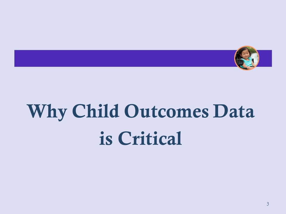 Why Child Outcomes Data is Critical 3