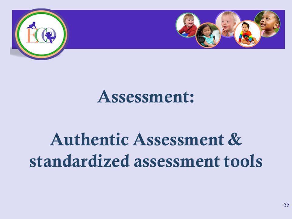 35 Assessment: Authentic Assessment & standardized assessment tools