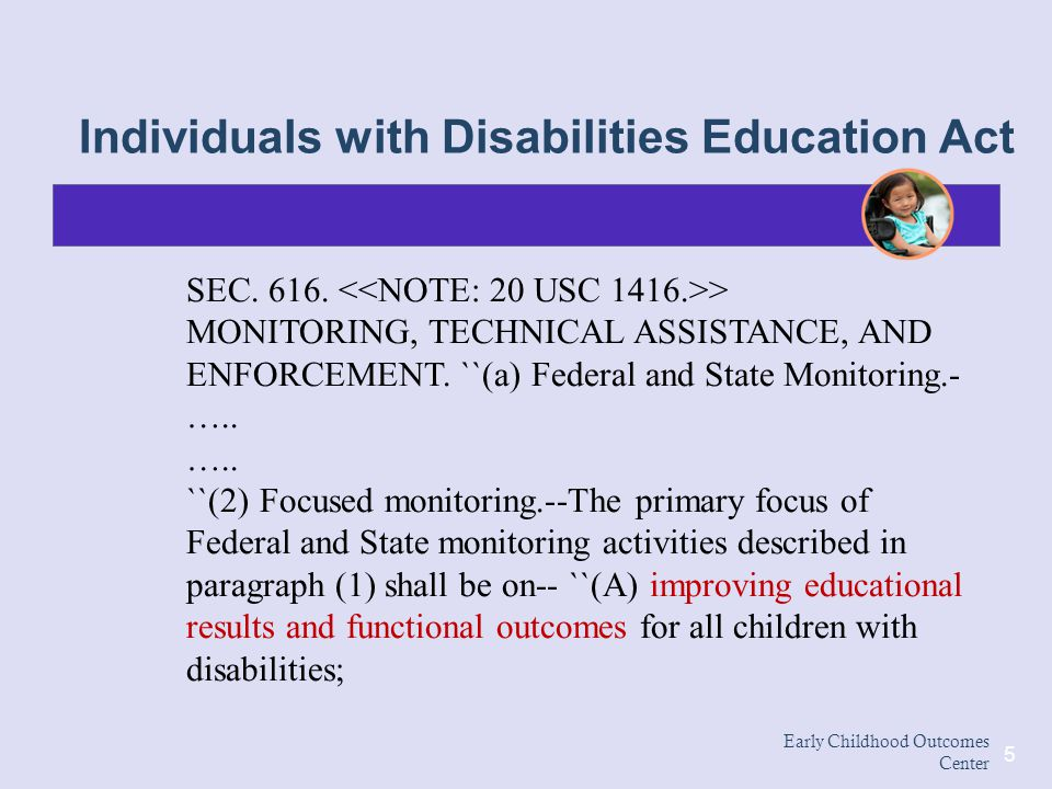 Early Childhood Outcomes Center 5 SEC. 616. > MONITORING, TECHNICAL ASSISTANCE, AND ENFORCEMENT. ``(a) Federal and State Monitoring.- ….. ….. ``(2) Fo