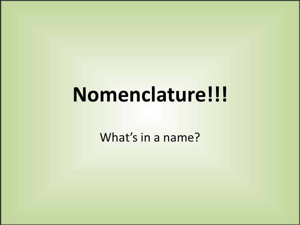 Nomenclature!!! What's in a name
