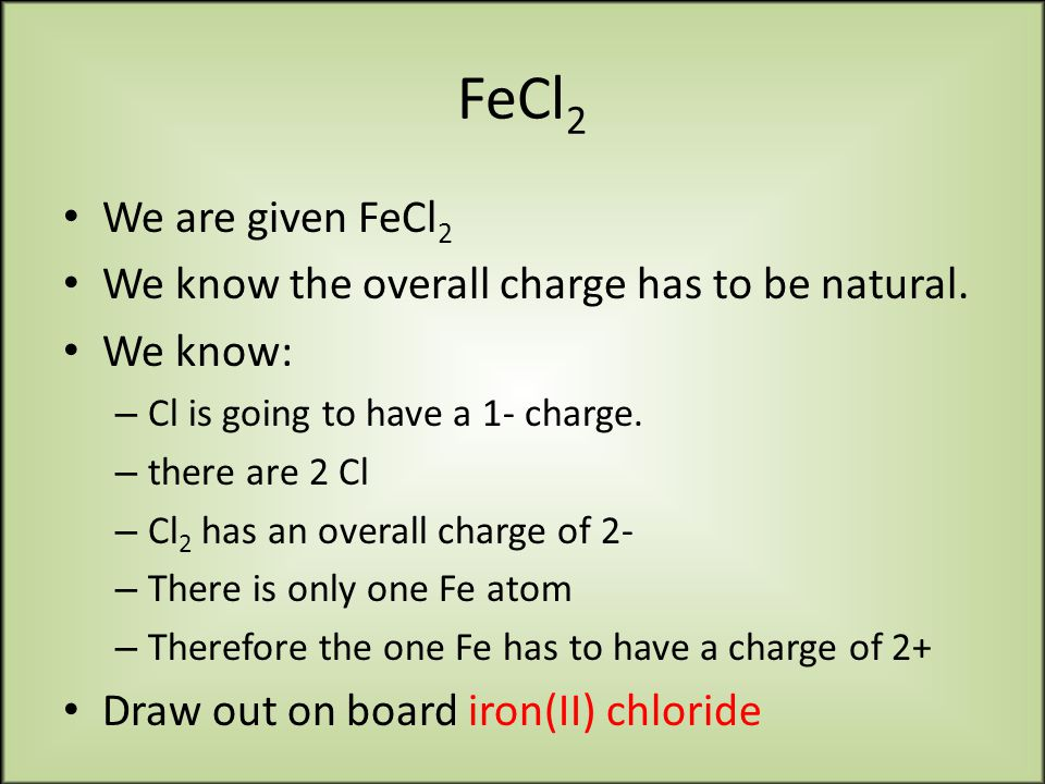 FeCl 2 We are given FeCl 2 We know the overall charge has to be natural.