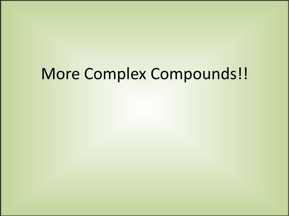 More Complex Compounds!!