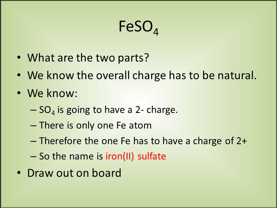 FeSO 4 What are the two parts. We know the overall charge has to be natural.