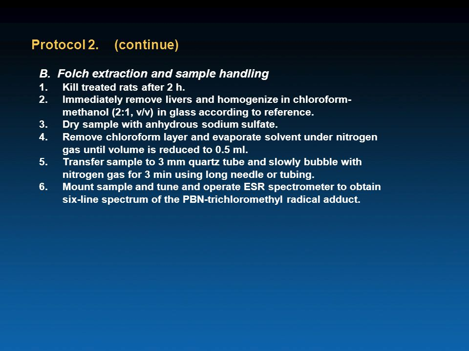 Protocol 2. (continue) B. Folch extraction and sample handling 1.Kill treated rats after 2 h.