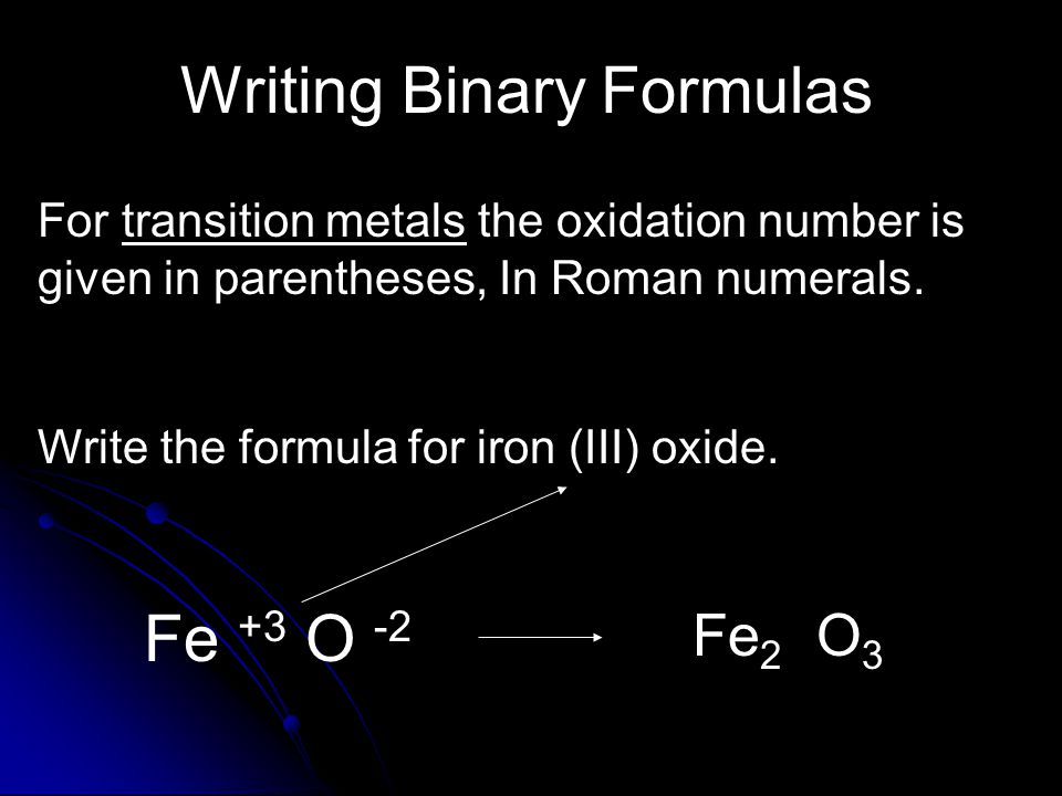 Writing Binary Formulas For transition metals the oxidation number is given in parentheses, In Roman numerals.