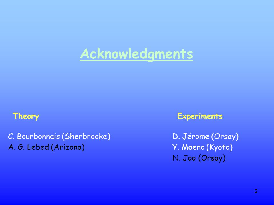 2 Acknowledgments TheoryExperiments C. Bourbonnais (Sherbrooke) D.