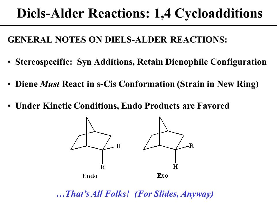 Diels-Alder Reactions: 1,4 Cycloadditions …That's All Folks.