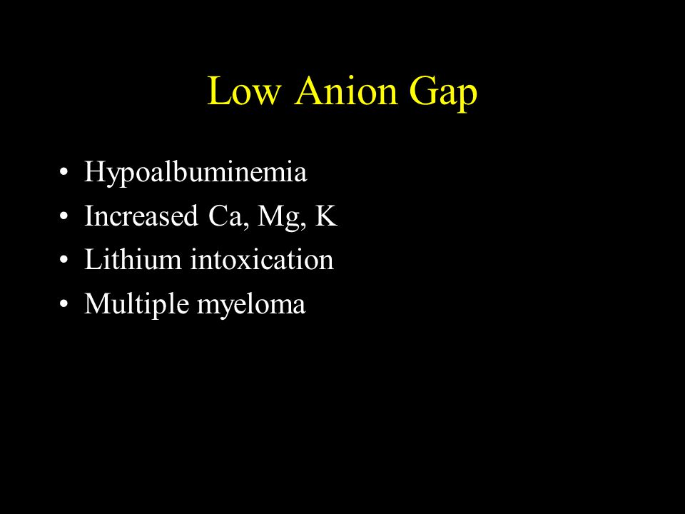 Low Anion Gap Hypoalbuminemia Increased Ca, Mg, K Lithium intoxication Multiple myeloma