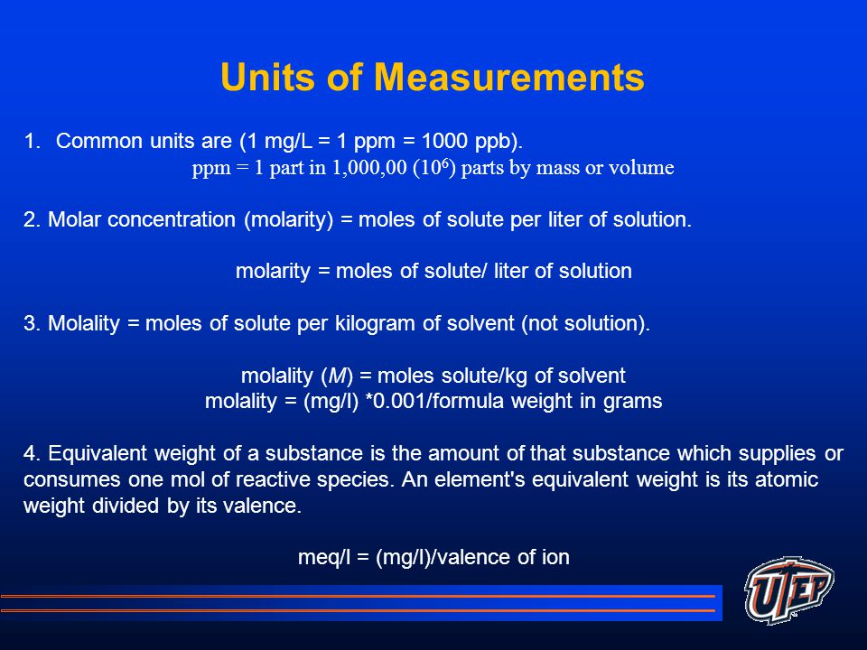 Units of Measurements 1.Common units are (1 mg/L = 1 ppm = 1000 ppb).