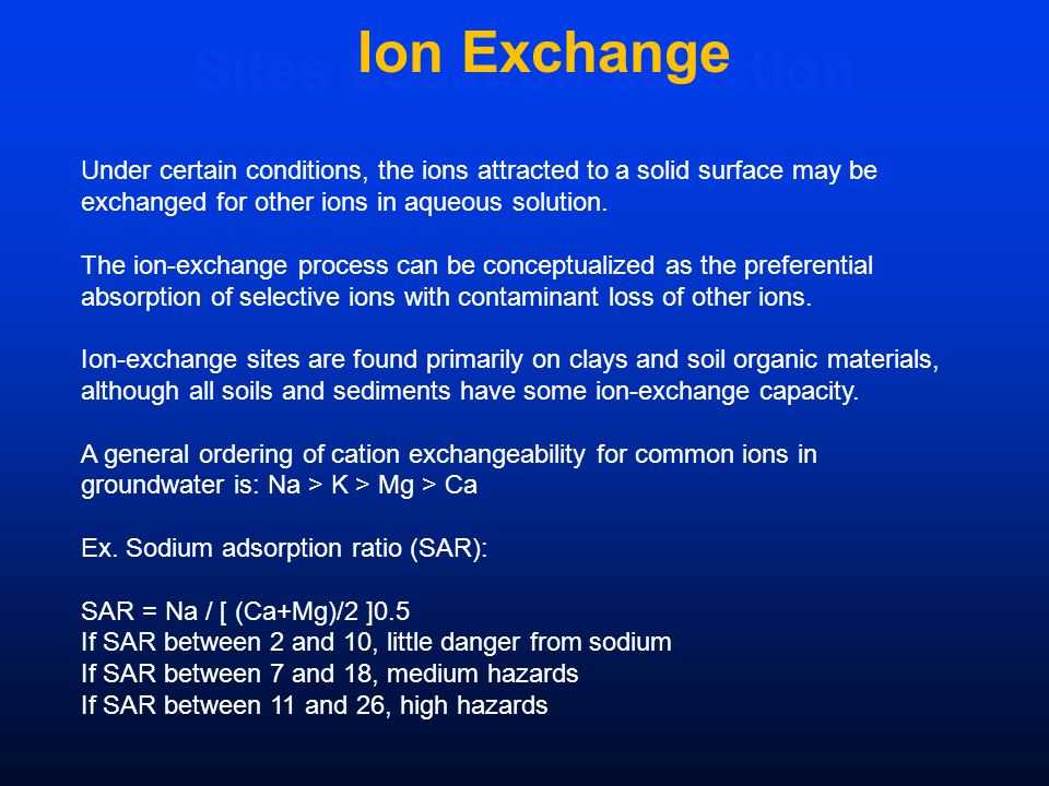 Sites Location selection Ion Exchange Under certain conditions, the ions attracted to a solid surface may be exchanged for other ions in aqueous solution.