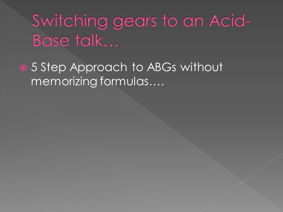  5 Step Approach to ABGs without memorizing formulas….