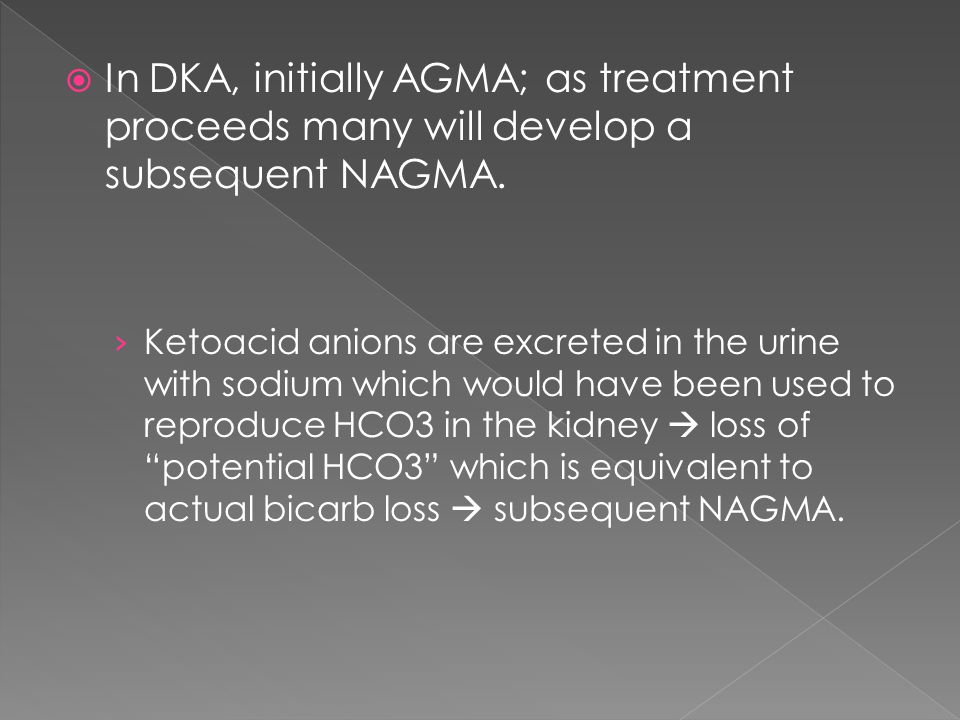  In DKA, initially AGMA; as treatment proceeds many will develop a subsequent NAGMA.