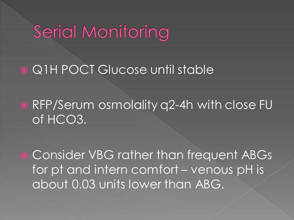  Q1H POCT Glucose until stable  RFP/Serum osmolality q2-4h with close FU of HCO3.