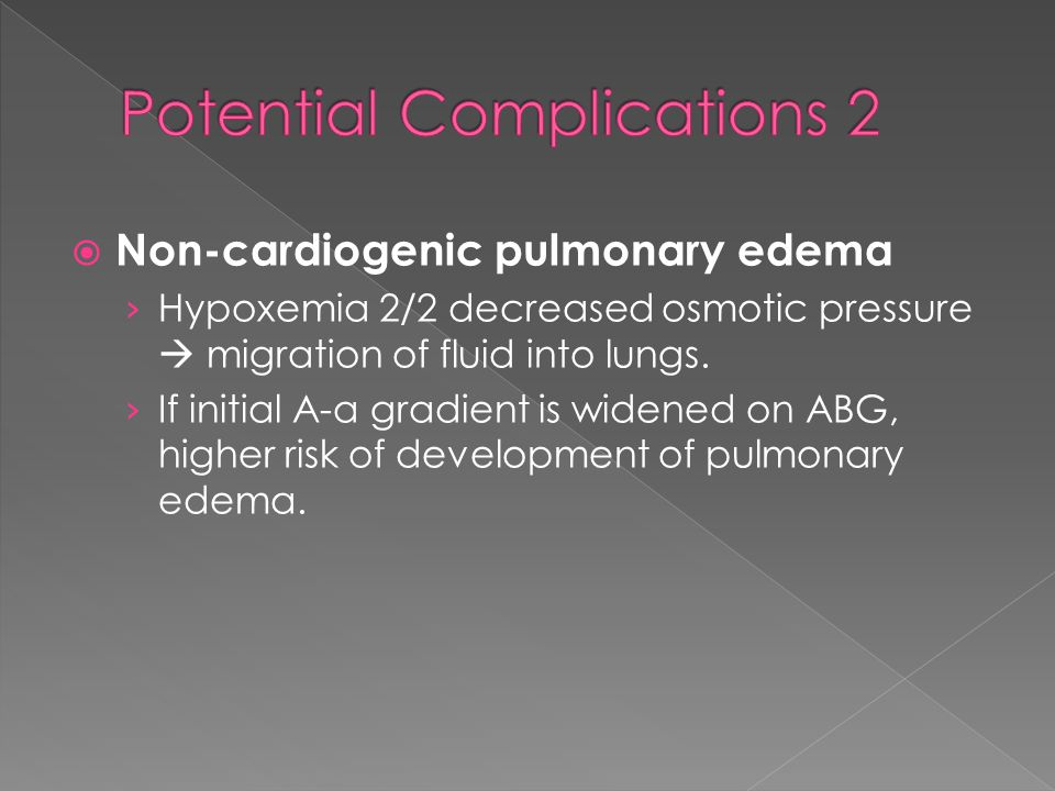  Non-cardiogenic pulmonary edema › Hypoxemia 2/2 decreased osmotic pressure  migration of fluid into lungs.