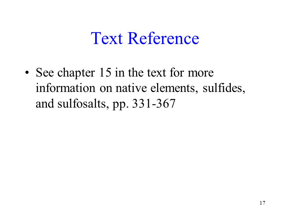 Text Reference See chapter 15 in the text for more information on native elements, sulfides, and sulfosalts, pp. 331-367 17