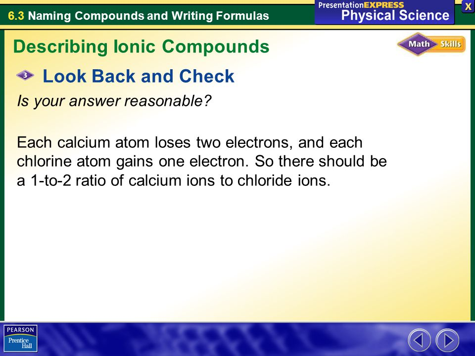 6.3 Naming Compounds and Writing Formulas Look Back and Check Is your answer reasonable.
