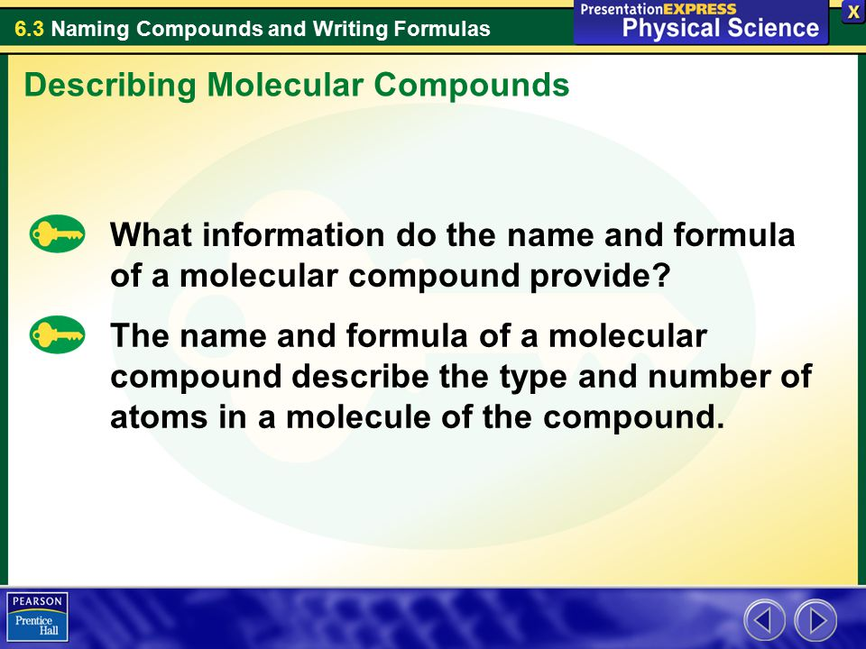 6.3 Naming Compounds and Writing Formulas What information do the name and formula of a molecular compound provide? Describing Molecular Compounds The