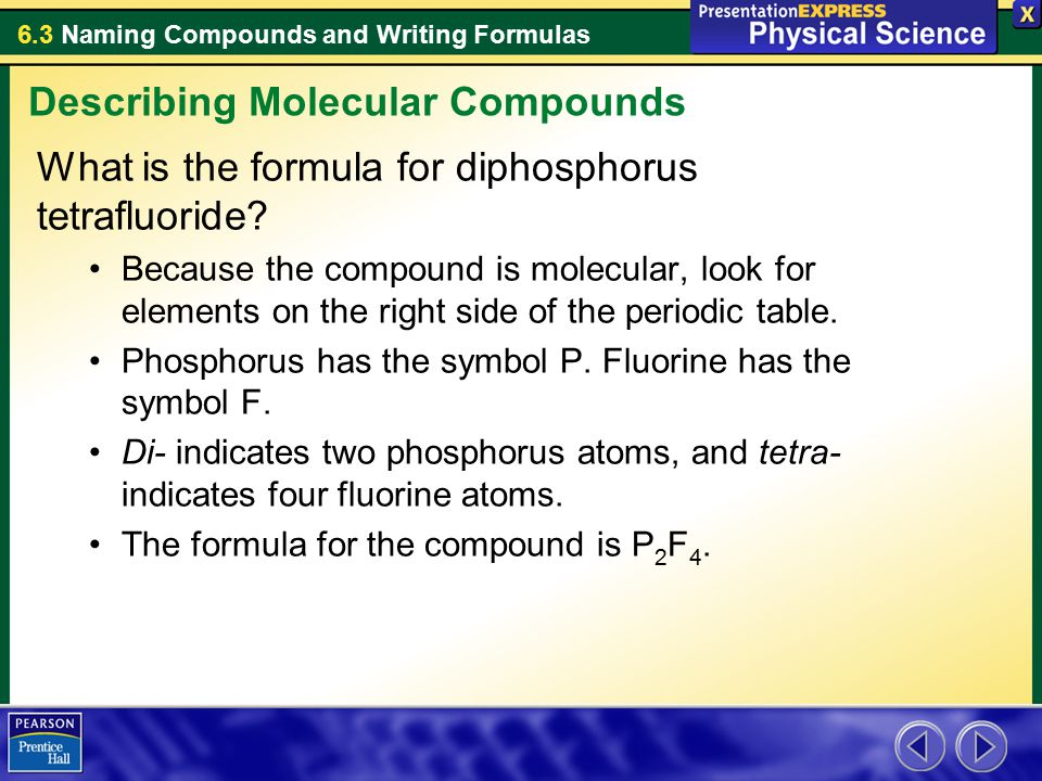 6.3 Naming Compounds and Writing Formulas What is the formula for diphosphorus tetrafluoride.